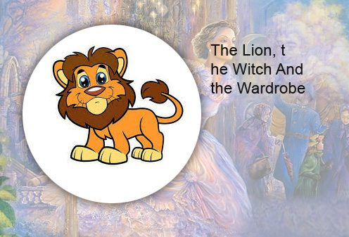 C. S. Lewis. The Lion, the Witch And the Wardrobe
